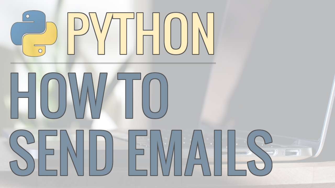 How to Send Emails Using Python - Plain Text, Adding Attachments